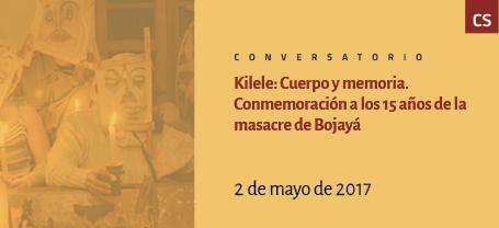 Kilele: Cuerpo y memoria. Conmemoración 15 años de la masacre de Bojayá